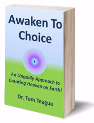 Awaken To Choice: An Ungodly Approach to Creating Heaven on Earth
